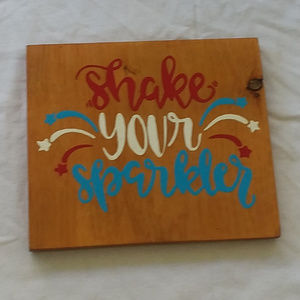 Other - SHAKE YOUR SPARKLER 4th of july wood sign